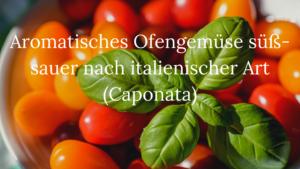 Aromatisches Ofengemüse (Italienische Caponata)