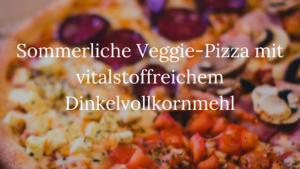 Vegane Pizza mit vitalstoffreichem Dinkelvollkornmehl & Sommergemüse